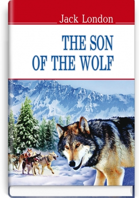 The Son of the Wolf = Син Вовка. ''AMERICAN LIBRARY series'' / Jack London. — К., 2018. — 206 с., тв. пал., (ст. 20 пр.).