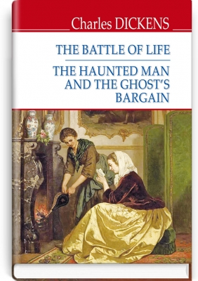 The Battle of Life; The Haunted Man and the Ghost's Bargain = Битва життя; Одержимий та угода з привидом. ''ENGLISH LIBRARY series'' / Charles Dickens. — К., 2019. — 270 с., тв. пал., (ст. 14 пр.).