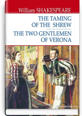 The Taming of the Shrew; The Two Gentlemen of Verona = Приборкання норовливої; Два веронці. ''ENGLISH LIBRARY series'' / William Shakespeare. — К., 2020. — 223 с., тв. пал., (ст. 14 пр.).