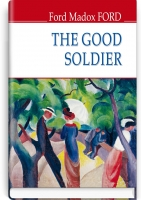 The Good Soldier. A Tale of Passion = Хороший солдат: історія пристрасті. ''ENGLISH LIBRARY series'' / Ford Madox Ford. — К., 2019. — 270 с., тв. пал., (ст. 16 пр.).